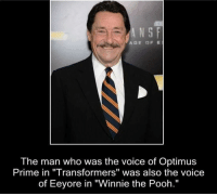 """winny: N S F  AGE OF E  The man who was the voice of Optimus  Prime in """"Transformers"""" was also the voice  of Eeyore in """"Winnie the Pooh."""""""