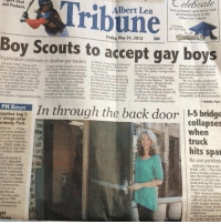 """Memes, 🤖, and Weeds: n shut  out Packers.  Albert Lea  Your Fabuse's open houe with  an attunement in  Aben Lea Tribune  Call fete,  Friday, May 24, 2013 50c  Boy Scouts to accept gay boys  rganization continues to disallowgayleaders .sht,Mwma arallel RnnttheprtEntrns  the ite als4  The Volicy chanot tales the omerTTRUve Trigunsi  wellas Ar-viebteanne The voie wM wasliated by etThis haelem a dallenama Smut aniserply seMen'  mata of America have weed  tident if  rk..Mritalrint Cate bsn thinnats the lus, t ofTi it ne tu い1memぱomer s atathrìbr vet """"While  the heuthirit Eartie Cutiven  tul meetiene hwa she left anu""""madt see  ibupwhile, maity antena-  mepatible with the principles  the  bdits, 61 pm  nast nam aet eid then reiberairp Tile  *Scouts, Pape  In through the back door \I-5 bridge  PM REPORT  puties tag 3  collapses  r drugs near  rmony Park  1 when  rNrvA-v Three  truck  deg tether-  hits spa  Carty  No one perishes  cots stateid at  MOUNT VERNON,  Wath  The Inte  st tr  itni) thr Slagit Knerw  canscn]by an overslie  the  in N>  at this point in time t  sees  istrict the ment  urs for tim-  taktan EyternLght zen  materno  an They could've placed these headlines better.. theladbible"""
