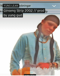 """""""...But you know I stay."""": N YUNG LEAN  ckningar  Ginseng Strip 2002 prod  by yung gud """"...But you know I stay."""""""