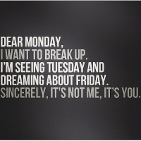 Morning -.-LebaneseMemes: DEAR MONDAY,  WANT TO BREAKUP  I'M SEEING TUESDAY AND  DREAMING ABOUT FRIDAY  SINCERELY, IT'S NOT ME, T'S YOU Morning -.-LebaneseMemes