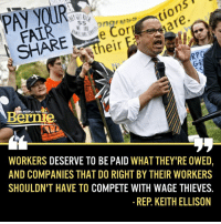 We need someone who will stop the thieves  https://actionnetwork.org/petitions/make-keith-ellison-the-dnc-chair: n5  SS  ongresso  Cor  e their  PEOPLE FOR  WORKERS DESERVE TO BE PAID WHATTHEY'RE OWED  AND COMPANIES THAT DO RIGHT BY THEIR WORKERS  SHOULDN'T HAVE TO COMPETE WITH WAGE THIEVES  REP KEITH ELLISON We need someone who will stop the thieves  https://actionnetwork.org/petitions/make-keith-ellison-the-dnc-chair