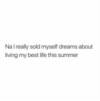 Life, Memes, and Winter: Na l really sold myself dreams about  living my best life this summer Seemed so possible during the winter and spring. 🤦🏽♂️