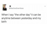 """Memes, 🤖, and Can: @Nachos0verHoes  When l say """"the other day"""" it can be  anytime between yesterday and my  birth 🤣 Follow @confessionsofablonde @confessionsofablonde @confessionsofablonde"""