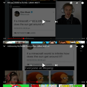 Pretty sure it's been in 2-3 more videos: nacomments Share, Savew  Will pay $5000 to fix this - LWIAY #0077  i  Posted by u/astrowut_ 6 days ago  46.9k mind blown....  Elon Musk  @elonmusk  if a minecraft vworld is infin how  does the sun get around it?  02/05/2019, 08:36 pm  1K RETWEETS 6K LIKES  Save  594 Comments  are  10:47 E  2:21  Addressing the Reddit Controversy - LWIAY #00104  +|  V  Te i  delonmusk  Mod  Red  if a minecraft world is infinite how  does the sun get around it?  02/05/2019, 08:36 pm  1K PETWEETS KLIKES  Everyone at Mojang:  8:09  20:06  E651UKEE1 SPEED  O1LKEB01SPEED Pretty sure it's been in 2-3 more videos