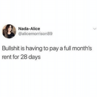 Girl Memes, Pro, and 28 Days: Nada-Alice  @alicemorrison89  Bullshit is having to pay a full month's  rent for 28 days Need to get this pro rated