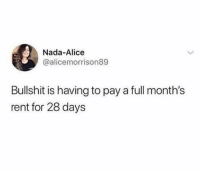 Funny, Fuck, and 28 Days: Nada-Alice  @alicemorrison89  Bullshit is having to pay a full month's  rent for 28 days Fuck February