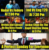 Perfect sunday rvcjinsta: Nadal Vs Federe Ind VSEng T20  At 2:00 Pm  At 7:30 Pm  Hrithik And Salman Jackie Chan OnThe  On Big Boss Finale Kapil Sharma Show  At 9 Pm  At 9 Pm  WWW. RVCJ.COM  A Perfect Sunday For Everyone Perfect sunday rvcjinsta