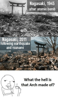 Memes, Earthquake, and Tsunami: Nagasaki, 1945  after atomic bomb  Nagasaki, 2011  following earthquake  and tsunami  What the hell is  that Arch made of?  7 Japanese architecture via /r/memes https://ift.tt/2FPvM0N