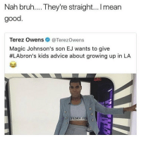 Ej thinks he's slick. Btw peep the homie @toptree page he posts fire 🔥🔥: Nah bruh.... They're straight... ! mean  good.  Terez OwensTerezOwens  Magic Johnson's son EJ wants to give  #LAbron's kids advice about growing up in LA  ALI  FENDI F Ej thinks he's slick. Btw peep the homie @toptree page he posts fire 🔥🔥