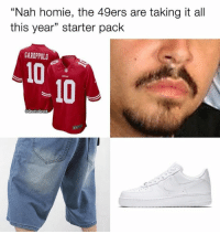 "San Francisco 49ers, Homie, and Nfl: ""Nah homie, the 49ers are taking it al  this year"" starter pack  GAROPPOLD  10  .10  GhettoGronk"