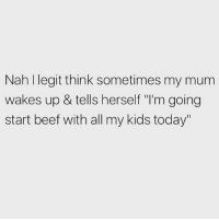 "Beef, Chill, and Love: Nah l legit think sometimes my mum  wakes up & tells herself ""I'm going  start beef with all my kids today"" Chill the fuck out Linda 😒 Follow my love @scouse_ma @scouse_ma @scouse_ma @scouse_ma"