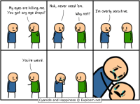 Memes, Twitch, and Cyanide and Happiness: Nah, never need 'em  My eyes are killing me  Why no  Im overly sensitive  You got any eye drops?  You're weird.  Cyanide and Happiness C  Explosm.net Sadness ahead.  🔵 Dark Souls 3 👉 http://www.twitch.tv/MattMelvin