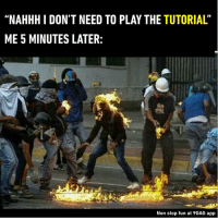 """9gag, Dank, and Mistakes: """"NAHHH l DON'T NEED TO PLAY THE TUTORIAL'  ME 5 MINUTES LATER:  Non stop fun at 9GAG app Mistakes were made. https://9gag.com/gag/aQ9WwVd?ref=fbpic"""