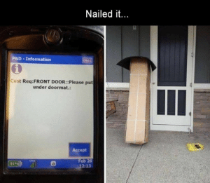 Funny, Memes, and Information: Nailed it.  P&D Information  0961  Cust Req:FRONT DOOR::Please put  under doormat.:  Accept  Feb 26  12:13  81% Funny Memes Of The Day 27 Pics