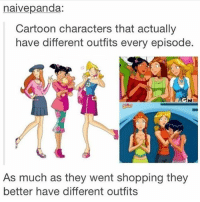 Kim Possible, Memes, and Mulan: naivepanda:  Cartoon characters that actually  have different outfits every episode.  As much as they went shopping they  better have different outfits MY QUEENS!!! legit they were my childhood inspirations along with kim possible and mulAN bc holy pOOP - Max textpost textposts
