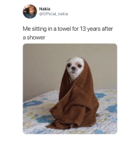 Shower, For, and Towel: Nakia  @Official_nakia  Me sitting in a towel for 13 years after  a shower 😅🚿