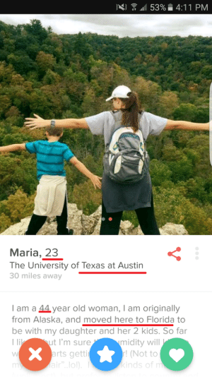 """Lol, Old Woman, and Tumblr: nal 53% 4:11 PM  Maria, 23  The University of Texas at Austin  30 miles away  am a 44 year old woman, I am originally  from Alaska, and moved here to Florida to  be with my daughter and her 2 kids. So far  ut I'm sure  arts getti  air"""" lol)  midity wil  (Not to  kinds of n memehumor:  I'm from Nebraska. Been finding tons of bots like this recently."""