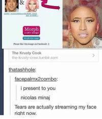 Emoji, Facebook, and Memes: nal:  Me  a new image  Morph this image  Please like this image on Facebook!  urww.morphThin  The Krusty Cook  the-krusty-crew.tumblr.com  thatashhole:  facepalmx2combo:  i present to you  nicolas minaj  Tears are actually streaming my face  riaht now. is the emoji movie good