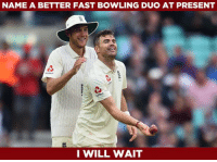 Memes, Bowling, and Been: NAME A BETTER FAST BOWLING DUO AT PRESENT  I WILL WAIT England's James Anderson & Stuart Broad has been a lethal duo in Tests.