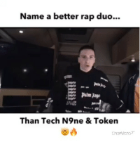 Is the new @tokenhiphop 🔥🔥 or 🚮🚮 ??: Name a better rap duo.  Than Tech N9ne & Token Is the new @tokenhiphop 🔥🔥 or 🚮🚮 ??