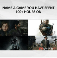 NAME A GAME YOU HAVE SPENT  100+ HOURS ON  REDDEAD  gaming GTA and Assassin's Creed... no question.