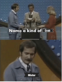 Crab, Name, and There: Name a kind of Crab  Mister Is there any other ?