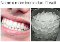 Iconic, Name, and More: Name a more iconic duo. I'll wait  ms