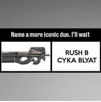 Memes, Rush, and Iconic: Name a more iconic duo.I'll wait  RUSH B  CYKA BLYAT 🤔