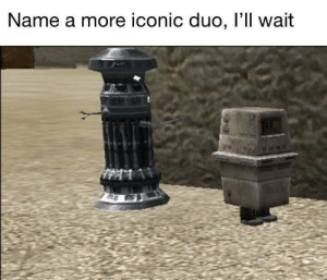 Always two there are, no more, no less.: Name a more iconic duo, l'll wait Always two there are, no more, no less.