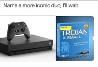 Penis, Dank Memes, and Iconic: Name a more iconic duo, l'll wait  TROJAN  X-SMALL  Perfect fR for penis  under 15 inches  30  lb/ig. ReddingBeLike