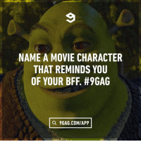 9gag, Brennan Huff, and Dank: NAME A MOVIE CHARACTER  THAT REMINDS YOU  OF YOUR BFF. #9GAG  Q 9GAG.COMIAPP Brennan Huff from Step Brothers.