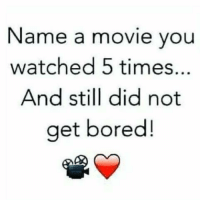 Bored, Memes, and The Matrix: Name a movie you  watched 5 times..  And still did not  get bored! The Matrix all the way.