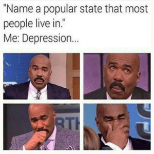 "Funny, Lol, and True: ""Name a popular state that most  people live in  .""  Me: Depression  TH Best 22 lol so True Funny Pictures – Quotations and Quotes"