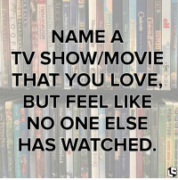 Love, Relationships, and Movie: NAME A  TV SHOW/MOVIE  THAT YOU LOVE,  BUT FEEL LIKE  NO ONE ELSEE  HAS WATCHED  0  70  KS