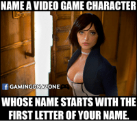 Gamers ???: NAME A VIDEO GAME CHARACTER  f GAMINGDNALONE  WHOSE NAME STARTS WITH THE  FIRST LETTER OF YOUR NAME. Gamers ???