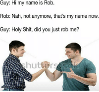 bro idk how goofy shit like this make me laugh 😭😭 how could u not find this funny: name is Rob.  is Rob.  Rob: Nah, not anymore, that's my name now.  Guy: Holy Shit, did you just rob me? bro idk how goofy shit like this make me laugh 😭😭 how could u not find this funny
