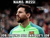 True... 😳 🔻LINK IN OUR BIO! ⚽: NAME: MESSI  FOOTBALL  JOB: SAVING LUIS ENRIQUE S JOB True... 😳 🔻LINK IN OUR BIO! ⚽