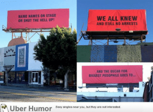failnation:  Three billboards came up outside of Hollywood before the Oscars: NAME NAMES ON STAGE  OR SHUT THE HELL UP!  WE ALL KNEW  AND STILL NO ARRESTS  AND THE OSCAR FOR  BIGGEST PEDOPHILE GOES TO..  yun  Uber  Humor  Sexy singles near you, but they are not interested failnation:  Three billboards came up outside of Hollywood before the Oscars