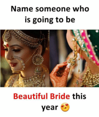 Beautiful, Memes, and 🤖: Name someone who  is going to be  Beautiful Bride this  year