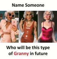 Future, Memes, and 🤖: Name Someone  Who will be this type  of Granny in future Follow our new page - @sadcasm.co