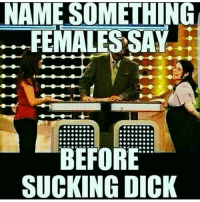 """""""You Sure Debts Are Clear After?"""" 😓 😂😭😭😂😂: NAME SOMETHING  FEMALES SAY  BEFORE  SUCKING DICK """"You Sure Debts Are Clear After?"""" 😓 😂😭😭😂😂"""