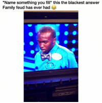 "Family, Family Feud, and Funny: ""Name something you fill"" this the blackest answer  Family feud has ever had ""Kool-Aid pitcher"" My nigga 😂 👉🏽(via: DGAFdanielle-twitter)"