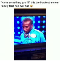 "Af, Family, and Family Feud: ""Name something you fill"" this the blackest answer  Family feud has ever had Bruhh im weak af lol 😂😂😂@hollywood_cold HoodClips"