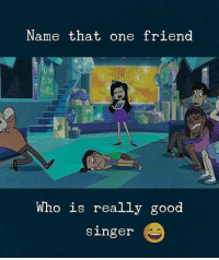 Memes, Good, and 🤖: Name that one friend  GURL  Who is really good  singer Follow our new page - @sadcasm.co