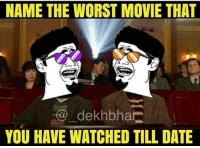 Dekh Bhai, International, and Why You: NAME THE WORST MOVIE THAT  dekhbhai  YOU HAVE WATCHED TILL DATE Think & comment 😜👀 Also write reason why you didnt like 👍🏻 Rest of people read comments & save yourself from those movies 😂