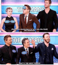 "Family, Family Feud, and The Worst: Name the worst place to turn Into the Hulk  The bedroom  THAT'S THE BEST PLACEI <p><a href=""http://awesomesthesia.tumblr.com/post/171073138519/the-cast-of-the-avengers-playing-family-feud"" class=""tumblr_blog"">awesomesthesia</a>:</p>  <blockquote><p>The Cast Of The Avengers Playing Family Feud</p></blockquote>"