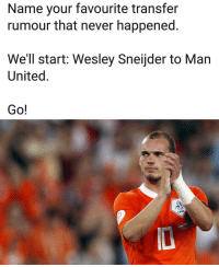 Memes, United, and Never: Name your favourite transfer  rumour that never happened.  We'll start: Wesley Sneijder to Man  United.  Go!  KNVB 👇
