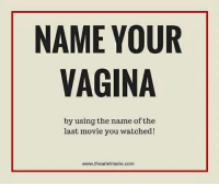 ummm.. Angry Birds?: NAME YOUR  VAGINA  by using the name of the  last movie you watched!  www.thearielmarie.com ummm.. Angry Birds?