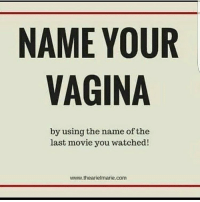 Kevin Hart: What Now? 😩😩😂😂😂 RP by @iamthedynasty: NAME YOUR  VAGINA  by using the name of the  last movie you watched!  www.thearielmarie com Kevin Hart: What Now? 😩😩😂😂😂 RP by @iamthedynasty
