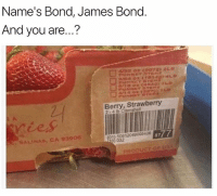 Funny, Usa, and Bond: Name's Bond, James Bonc  And you are...?  Berry, Strawberry  SALINAS, CA 93906  8777  0) 032  PRODUCT OF USA I'm jelly.